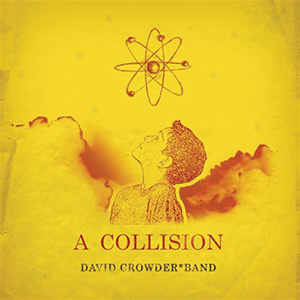 A Collision by David Crowder Band