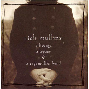 A Liturgy, A Legacy and A Ragamuffin Band by Rich Mullins