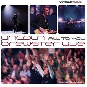 All To You - Live by Lincoln Brewster