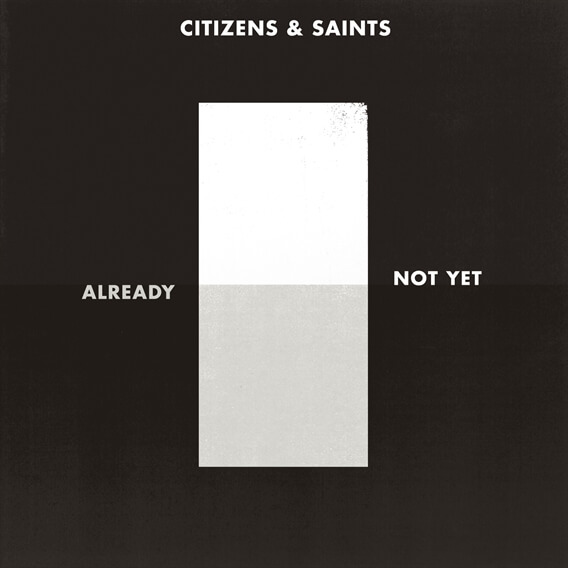 Already Not Yet - EP by Citizens