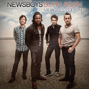 Born Again (Miracles Edition) by Newsboys