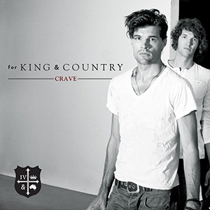Crave by For King & Country