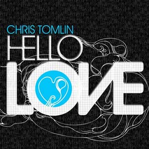 Hello Love by Chris Tomlin