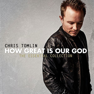How Great Is Our God - The Essential Collection by Chris Tomlin