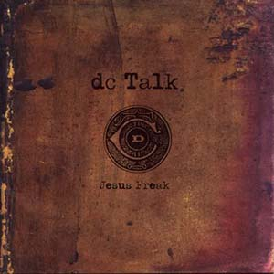 Jesus Freak by DC Talk
