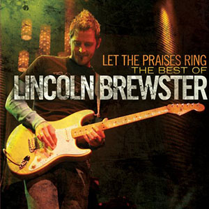 Let The Praises Ring (Best of Lincoln Brewster) by Lincoln Brewster