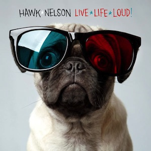 Live Life Loud by Hawk Nelson