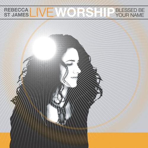 Live Worship - Blessed Be Your Name by Rebecca St. James