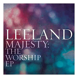 Majesty - The Worship EP by Leeland