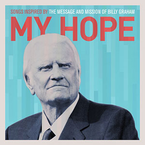 My Hope - Songs Inspired by the Message and Mission of Billy Graham by Matthew West