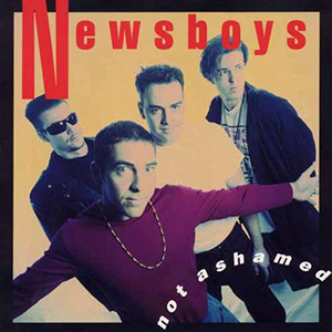 Not Ashamed by Newsboys