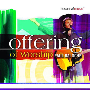 Offering of Worship by Paul Baloche