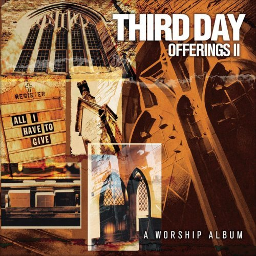 Offerings II - All I Have To Give by Third Day