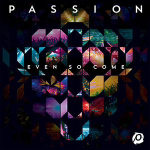 Passion - Even So Come by Kristian Stanfill