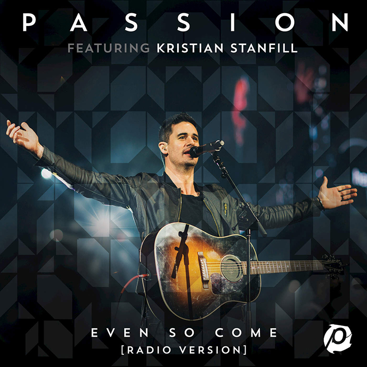 Passion Even So Come Single by Kristian Stanfill