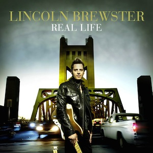 Real Life by Lincoln Brewster