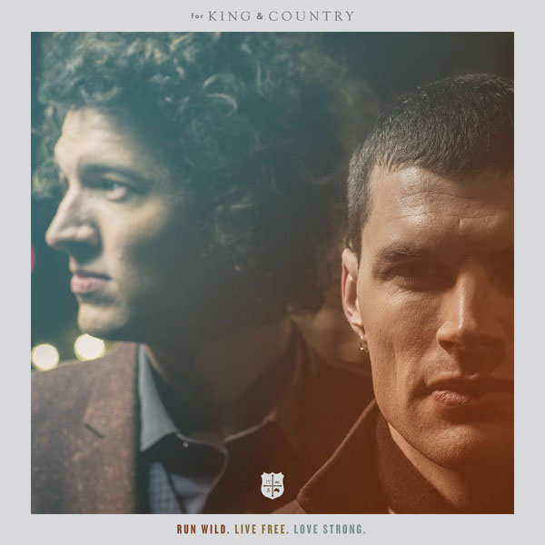 Run Wild Live Free Live Strong by For King & Country