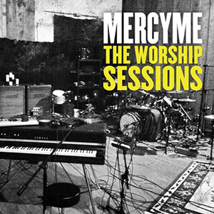 The Worship Sessions by Mercy Me