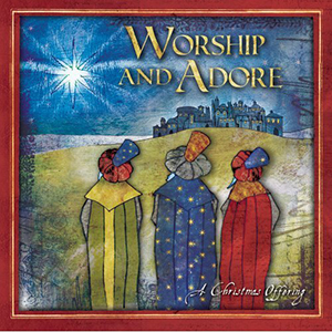 Worship and Adore - A Christmas Offering by Lincoln Brewster